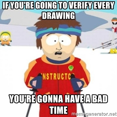 Bad time ski instructor 1 - if you're going to verify every drawing you're gonna have a bad time