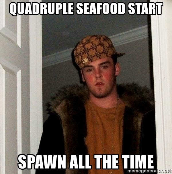 Scumbag Steve - Quadruple seafood start Spawn all the time