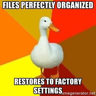 Technologically Impaired Duck - files perfectly organized restores to factory settings