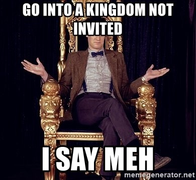 Hipster Doctor Who - GO INTO A KINGDOM NOT INVITED I SAY MEH