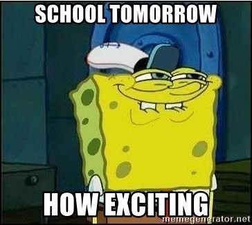 Spongebob Face - SCHOOL TOMORROW HOW EXCITING