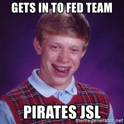 Bad Luck Brian - GETS IN TO FED TEAM PIRATES JSL