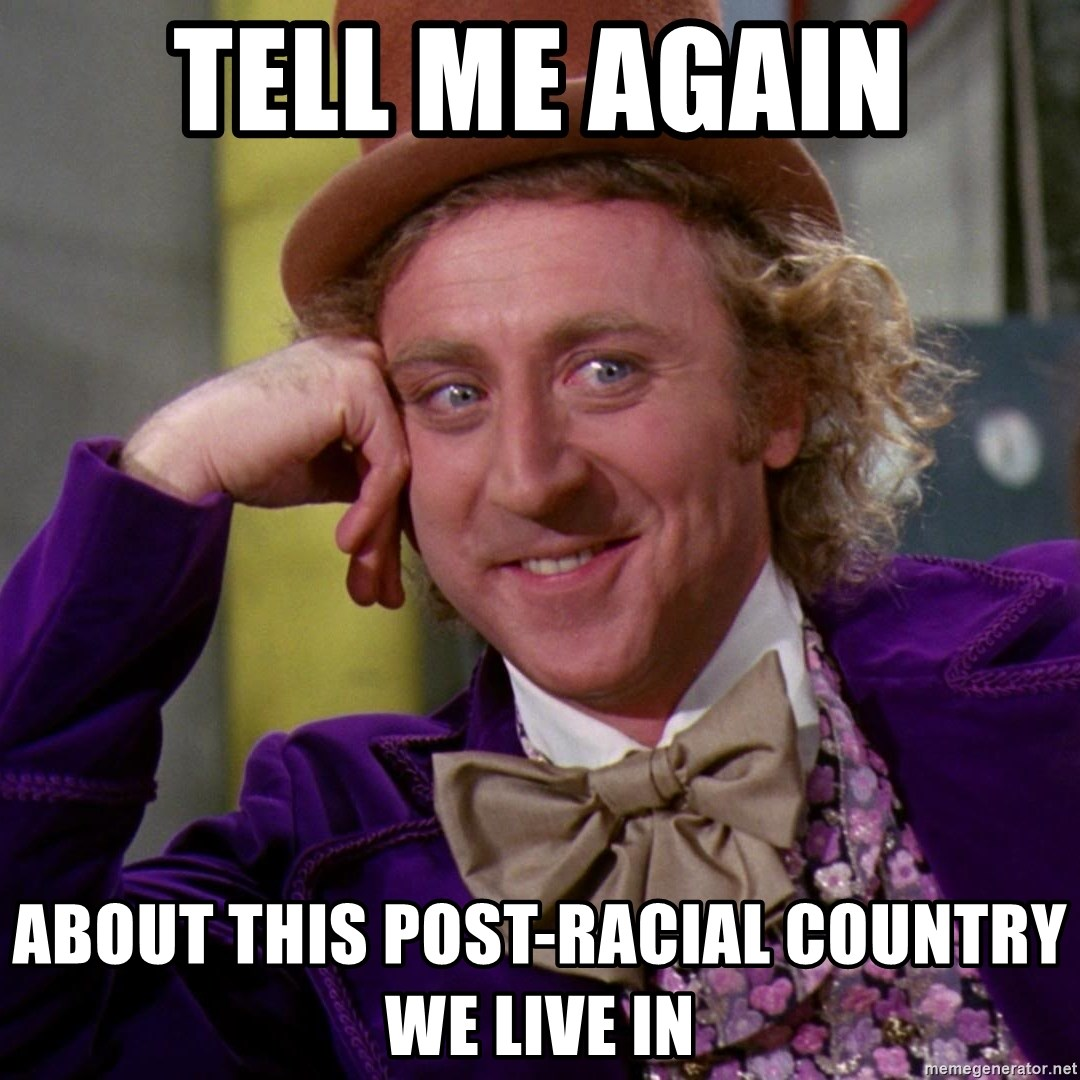 Willy Wonka - TELL ME AGAIN ABOUT THIS POST-RACIAL COUNTRY WE LIVE IN