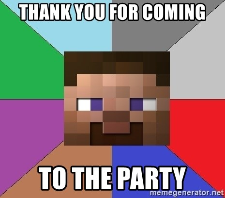 Minecraft-user - Thank you for coming to the party