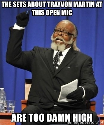 the rent is too damn highh - THE SETS ABOUT TRAYVON MARTIN AT THIS OPEN MIC ARE TOO DAMN HIGH