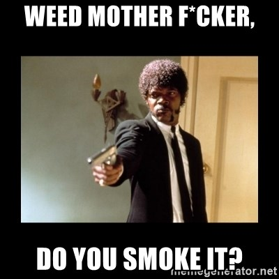 ENGLISH MOTHERFUCKER  - weed mother f*cker, Do you smoke it?