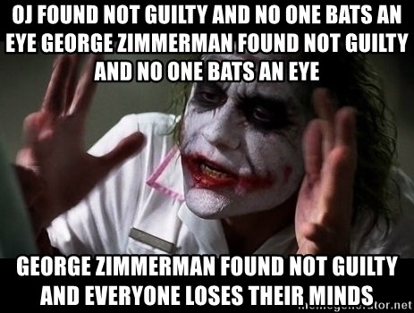 joker mind loss - OJ found not guilty and no one bats an eye george zimmerman found not guilty and no one bats an eye george zimmerman found not guilty and everyone loses their minds