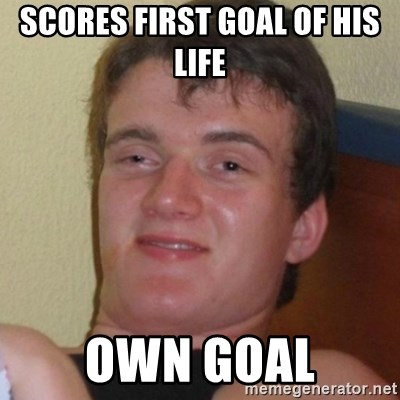 Really highguy - Scores first goal of his life  own goal