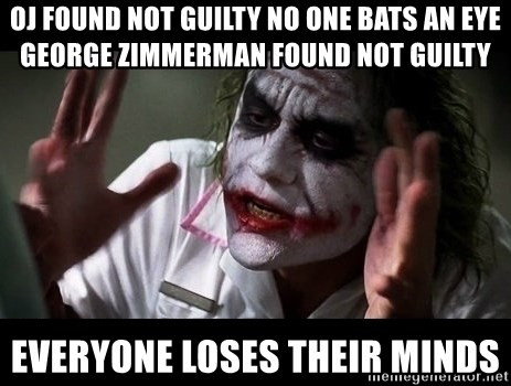 joker mind loss - oj Found not guilty no one bats an eye george zimmerman found not guilty everyone loses their minds