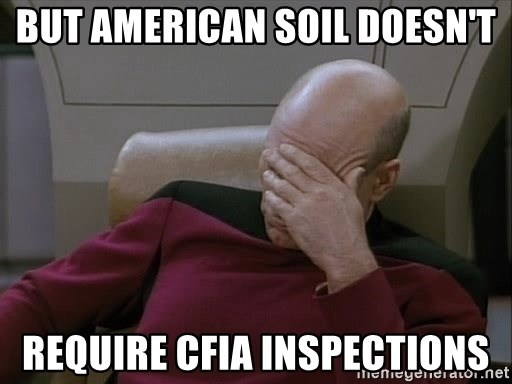 Picardfacepalm - But American soil doesn't Require CFIA inspections