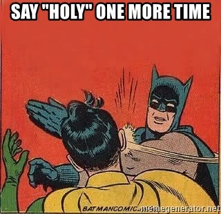 "batman slap robin - say ""Holy"" one more time"