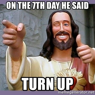 buddy jesus - On the 7th day he said TURN UP