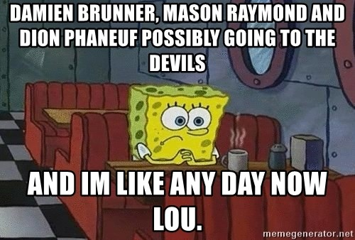 Coffee shop spongebob - Damien Brunner, mason Raymond and dion phaneuf possibly going to the devils And Im like any day now Lou.