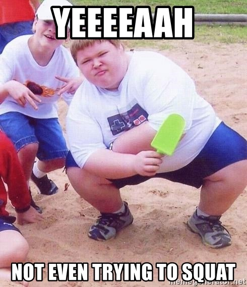 American Fat Kid - yeeeeaah not even trying to squat