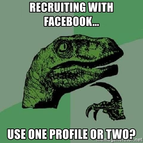 Philosoraptor - Recruiting with facebook... use one profile or two?