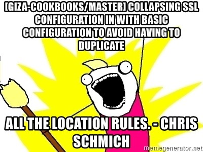 X ALL THE THINGS - [giza-cookbooks/master] Collapsing SSL configuration in with basic configuration to avoid having to duplicate all the location rules. - Chris Schmich