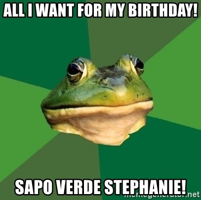 Sapo - All I want for my Birthday! Sapo Verde Stephanie!