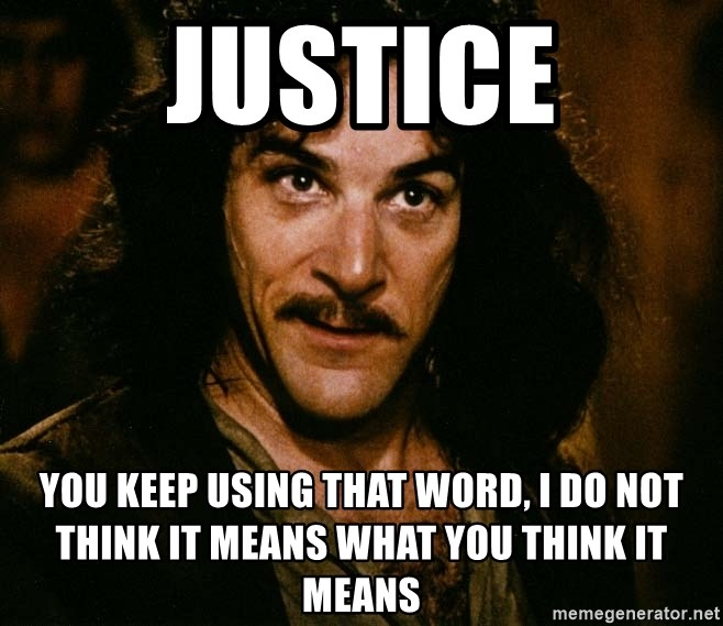 Inigo Montoya - Justice You keep using that word, I do not think it means what you think it means