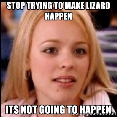 regina george fetch - stop trying to make lizard happen its not going to happen