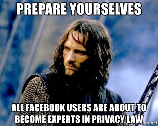 Not this day Aragorn - Prepare yourselves All facebook users are about to become experts in privacy law