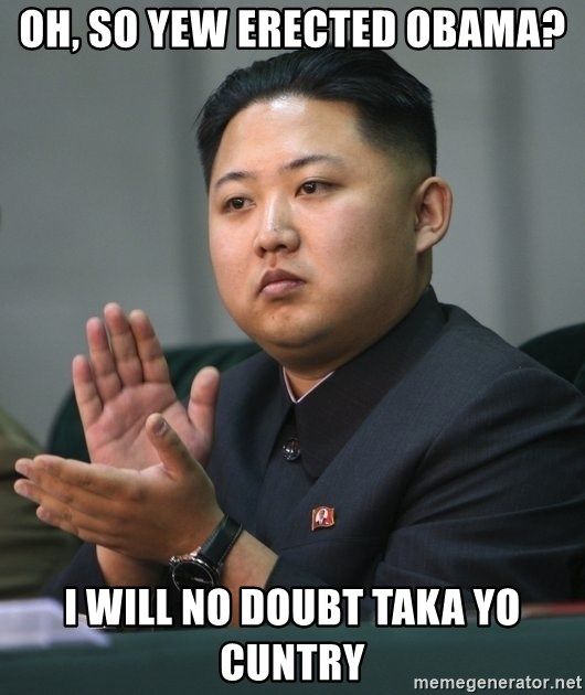 Kim Jong Un clapping - oh, so yew erected obama? I will no doubt taka yo cuntry