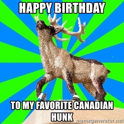 Glitter Moose - Happy Birthday to my favorite Canadian hunk