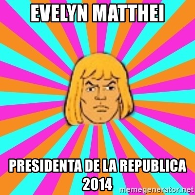 He-Man - evelyn matthei Presidenta de la republica 2014