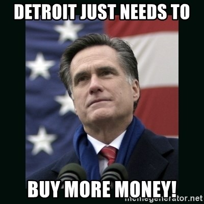 Mitt Romney Meme - Detroit just needs to Buy more money!