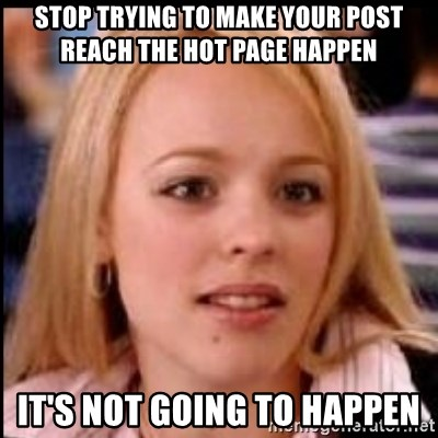 regina george fetch - stop trying to make your post reach the hot page happen  it's not going to happen