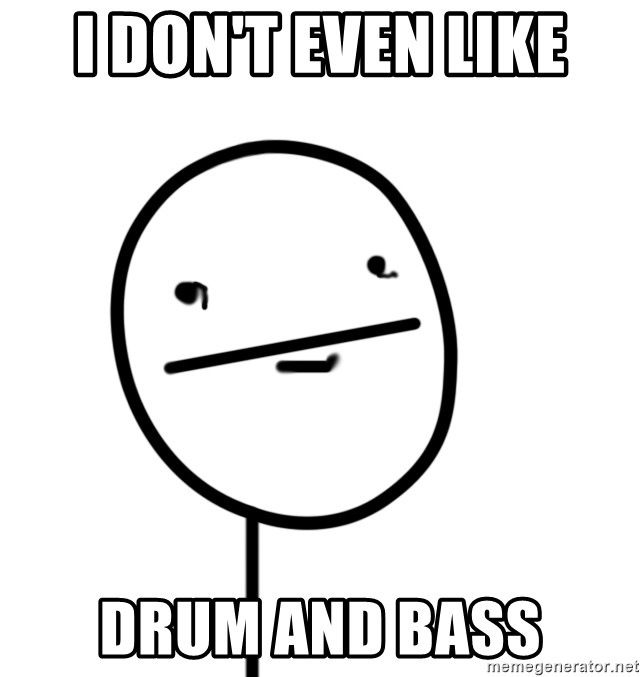 poker f - I don't even like dRUM AND BASS
