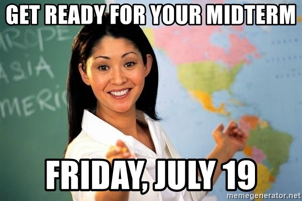 unhelpful teacher - Get ready for your midterm Friday, July 19