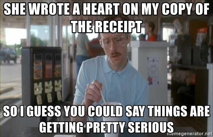 so i guess you could say things are getting pretty serious - she wrote a heart on my copy of the receipt so I guess you could say things are getting pretty serious