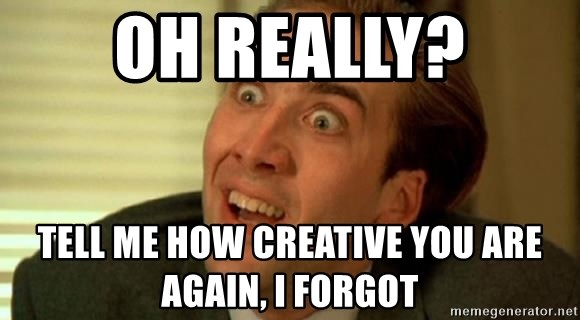nicolas cage no me digas - Oh really? Tell me how creative you are again, I forgot
