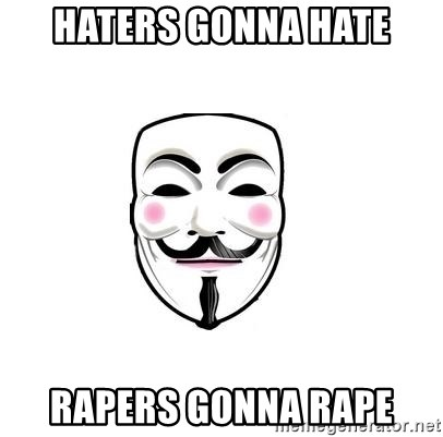 Anon - Haters Gonna Hate Rapers Gonna Rape