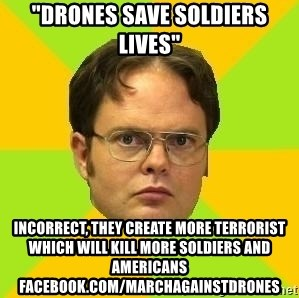 """Courage Dwight - """"drones save soldiers lives"""" Incorrect, they create more terrorist which will kill more soldiers and Americans facebook.com/MarchAgainstDrones"""