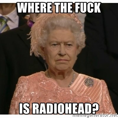 Unimpressed Queen - where the fuck is radiohead?