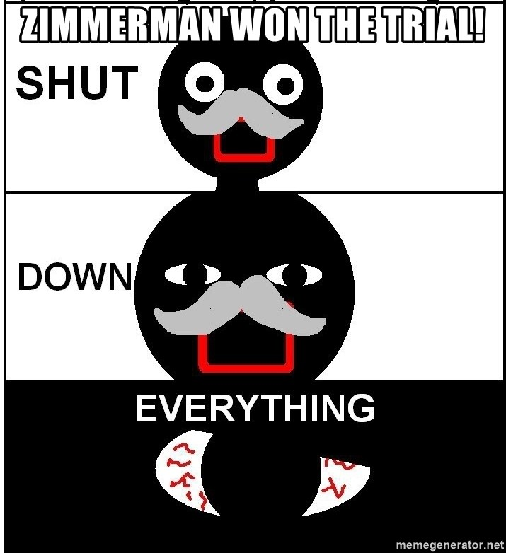 Shut Down Everything - Zimmerman won the trial!
