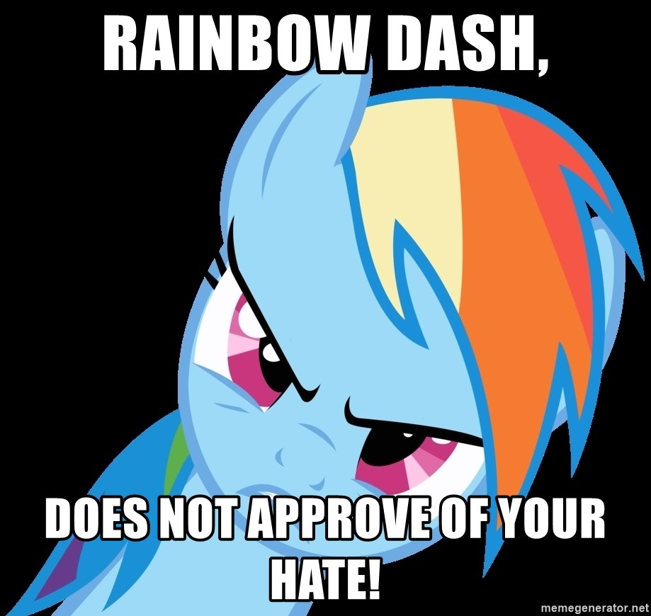 Rainbow Dash Fuck Off - Rainbow dash, Does not approve of your hate!