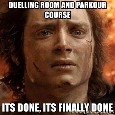 frodo it's over - Duelling room and parkour course its done, its finally done