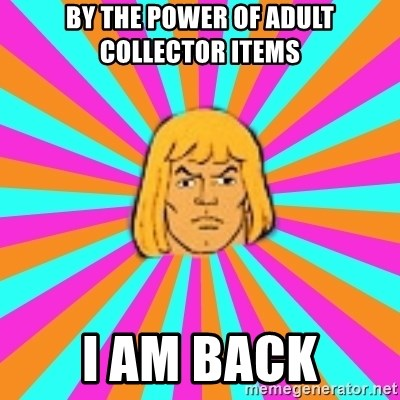 He-Man - By the power of adult collector items i am back