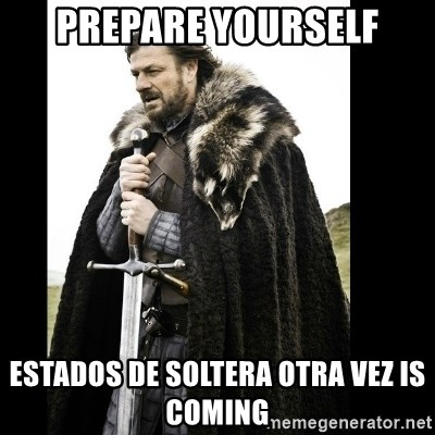 Prepare Yourself Meme - prepare yourself estados de soltera otra vez is coming