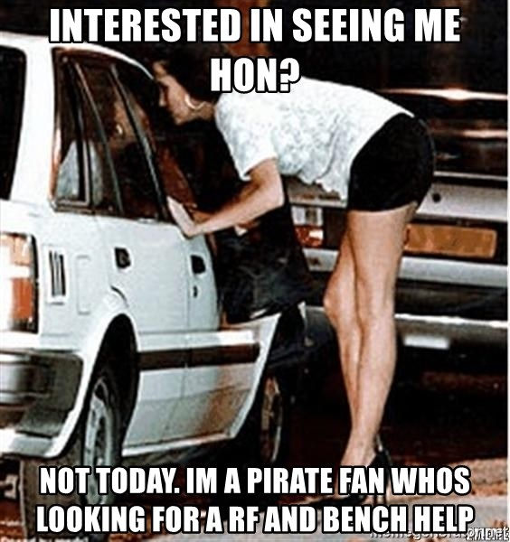 Karma prostitute  - Interested in seeing me hon? Not today. Im a pirate fan whos looking for a rf and bench help