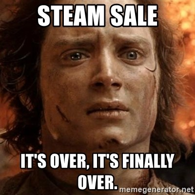 frodo it's over - Steam Sale It's over, It's finally over.