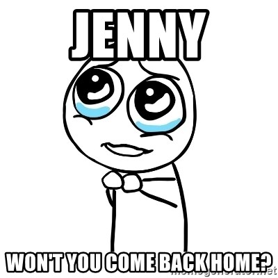 pleaseguy  - Jenny Won't you come back home?