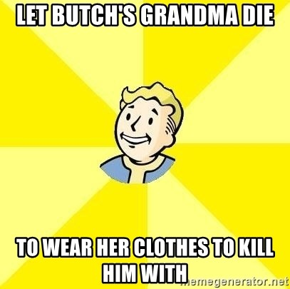 Fallout 3 - Let butch's grandma die To wear her clothes to kill him with
