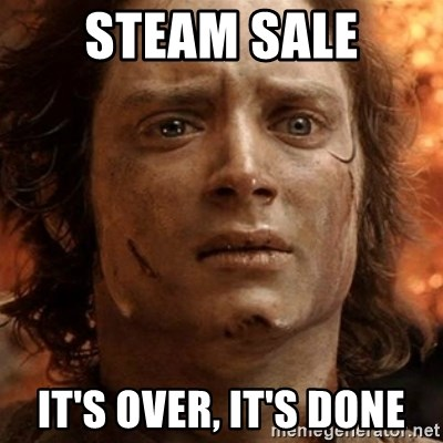frodo it's over - STEAM SALE IT'S OVER, IT'S done