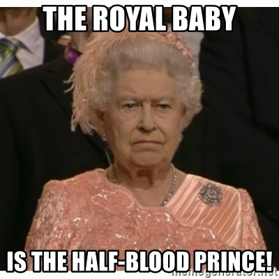 Unimpressed Queen - THE ROYAL BABY IS THE HALF-BLOOD PRINCE!
