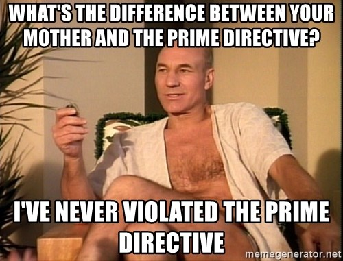 Sexual Picard - What's the difference between your mother and the prime directive? I've never violated the prime directive