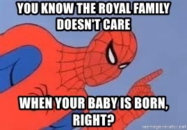 Spiderman - You know the royal family doesn't care when your baby is born, right?