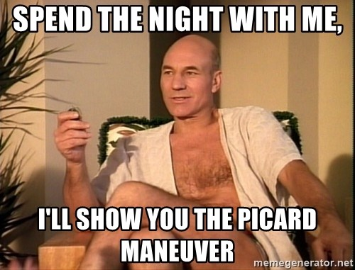 Sexual Picard - Spend the night with me, i'll show you the picard maneuver